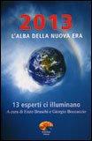 2013 L'ALBA DELLA NUOVA ERA 13 esperti ci illuminano di Enzo Braschi (Bisonte che corre), Giorgio Boccaccio