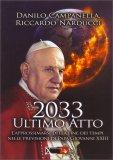 2033 ULTIMO ATTO — MANUALI PER LA DIVINAZIONE L'approssimarsi della fine dei tempi nelle previsioni di Papa Giovanni XXIII di Danilo Campanella, Riccardo Narducci