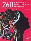 260 Trattamenti di Bellezza Naturale Homemade - Libro