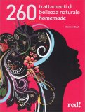 260 Trattamenti di Bellezza Naturale Homemade