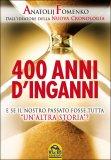 """400 ANNI D'INGANNI  — E se il nostro passato fosse tutta """"un'altra storia"""" ? di Fomenko Anatolji"""