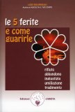 Le 5 Ferite e Come Guarirle — Libro