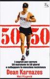 50/50 - I Segreti per Correre 50 Maratone in 50 Giorni e Sviluppare la Massima Resistenza - Libro
