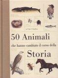 50 Animali che Hanno Cambiato il Corso della Storia  - Libro