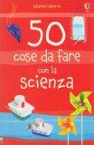 50 Cose da Fare con la Scienza - Libro