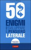 50 Enigmi per Sviluppare il Pensiero Laterale — Libro