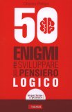 50 Enigmi per Sviluppare il Pensiero Logico  - Libro