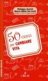 50 Esercizi per Cambiare Vita  - Libro