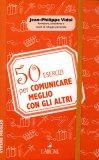 50 Esercizi per Comunicare Meglio con gli Altri  — Libro
