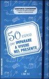 50 Esercizi per Imparare a Vivere nel Presente
