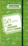 50 Esercizi per Non Rimandare tutto a Domani  — Libro