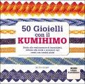 50 Gioielli con il Kumihimo - Libro