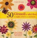 50 Girasoli e altri Fiori a Maglia, ai Ferri e a Uncinetto - Libro