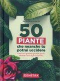 50 Piante che neanche Tu potrai uccidere — Libro
