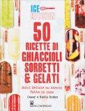 50 Ricette di Ghiaccioli Sorbetti e Gelati