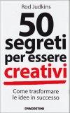 50 Segreti per Essere Creativi  - Libro