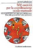 500 Esercizi per la Coordinazione Oculo-Manuale  - Libro