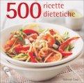 500 Ricette Dietetiche - Libro