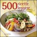 500 Ricette Leggere  - Libro