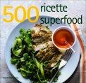 500 Ricette Superfood - Libro