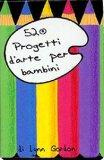 52 Progetti d'Arte per Bambini