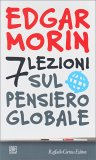 7 LEZIONI SUL PENSIERO GLOBALE — di Edgar Morin