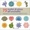 75 Motivi di Pizzo all'Uncinetto - Libro