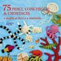 75 Pesci, Conchiglie & Crostacei  - Libro