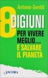 8 Digiuni per Vivere Meglio... e Salvare il Pianeta  - Libro