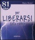 81 Idee per Liberarsi dalla Rabbia