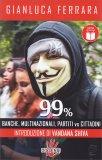 99% - BANCHE, MULTINAZIONALI, PARTITI VS CITTADINI di Gianluca Ferrara