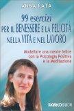 99 Esercizi per il Benessere e la Felicità nella Vita e nel Lavoro - Libro