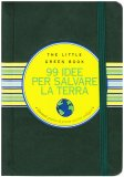 99 Idee Per Salvare la Terra - The Little Green Book  - Libro