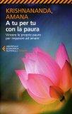 A TU PER TU CON LA PAURA Vincere le proprie paure per imparare ad amare di Krishnananda (Thomas Trobe), Amana (Gitte Demant Trobe)