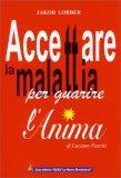Accettare la Malattia per Guarire l'Anima - Libro