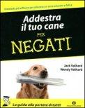 Addestra il tuo Cane per Negati  - Libro