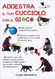 Addestra il Tuo Cucciolo con il Gioco - Libro