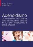 Adenoidismo - La Relazione Dimenticata tra Sistema Endocrino, Sistema Immunitario, Respirazione - Libro