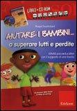 Aiutare i Bambini... a Superare Lutti e Perdite + CD
