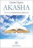 AKASHA — La via all'indipendenza spirituale di Cristina Vignato