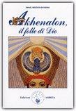 AKHENATON, IL FOLLE DI DIO di Daniel Meurois