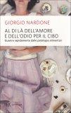 AL DI Là DELL'AMORE E DELL'ODIO PER IL CIBO Guarire rapidamente dalle patologie alimentari di Giorgio Nardone