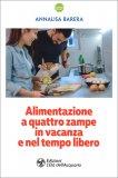 Alimentazione a Quattro Zampe in Vacanza e nel Tempo Libero — Libro