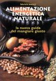 ALIMENTAZIONE ENERGETICA NATURALE La nuova guida al mangiare giusto di Fabrizio Meloni