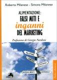 Alimentazione: Falsi Miti e Inganni del Marketing — Libro