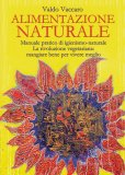 ALIMENTAZIONE NATURALE - VOL. 1 Manuale pratico di igienismo-naturale - La rivoluzione vegetariana: mangiare bene per vivere meglio di Valdo Vaccaro