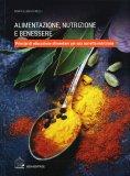ALIMENTAZIONE, NUTRIZIONE E BENESSERE Principi di educazione alimentare per una corretta nutrizione di Maria Elena Dinelli