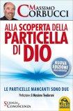 ALLA SCOPERTA DELLA PARTICELLA DI DIO Le particelle mancanti sono due di Massimo Corbucci