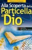 Alla Scoperta della particella di Dio   - Libro