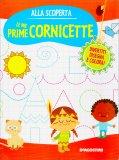 Alla Scoperta - Le mie Prime Cornicette - Libro